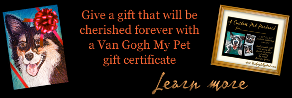 Give a gift that will be cherished forever with a Van Gogh My Pet gift certificate.  Learn more